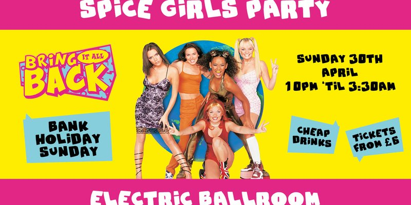 Bring It All Back's Bank Holiday Sunday Spice Girls Party! @ The Electric Ballroom London